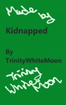 Kidnapped Ch 1 by TrinityWhitemoon